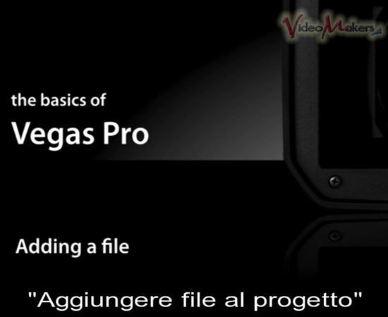 [Vegas Pro] Videotutorial: Concetti Base - Interfaccia e Gestione Media