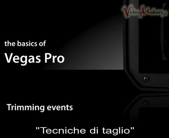 [Vegas Pro] Videotutorial: Concetti Base - Tecniche di taglio e Dissolvenze
