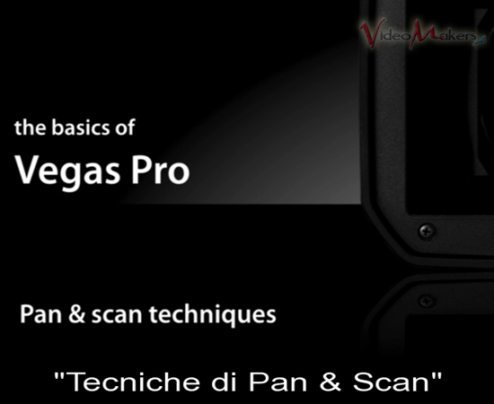 [Vegas Pro] Videotutorial: Concetti Base - Pan-Scan e Track Motion