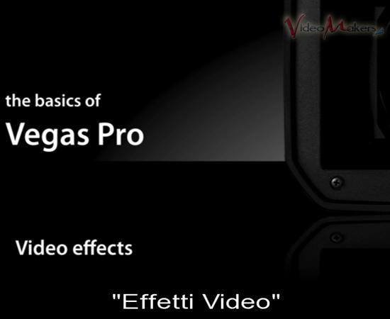 [Vegas Pro] Videotutorial: Concetti Base - Effetti Video e Distribuzione del progetto