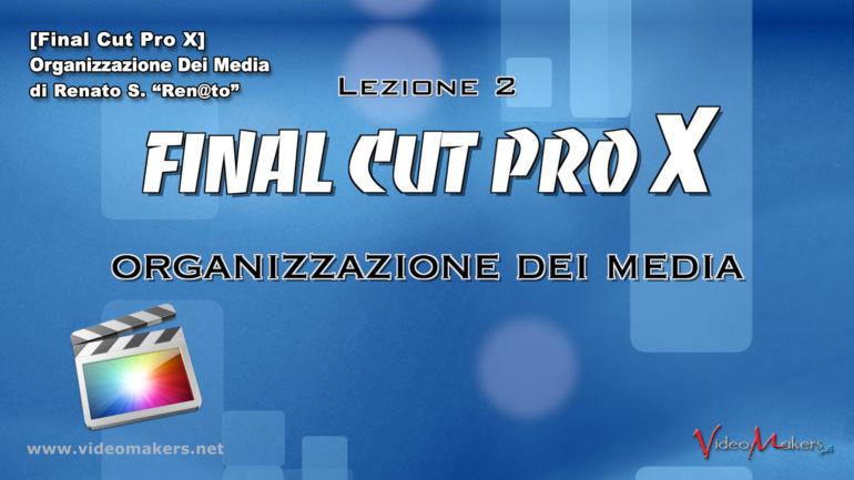 Final Cut Pro X – (Lezione 2) Organizzazione Media