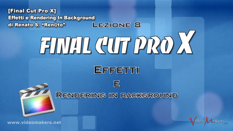 Final Cut Pro X – (Lezione 8) Effetti e Rendering In Background