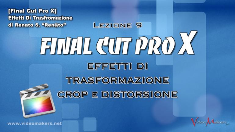 Final Cut Pro X – (Lezione 9) Effetti di Trasformazione, Crop e Distorsione