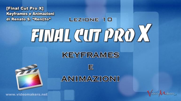 Final Cut Pro X – (Lezione 10) Keyframes e Animazioni