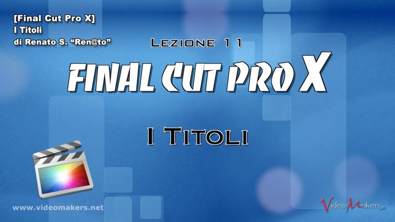 Final Cut Pro X – (Lezione 11) I Titoli