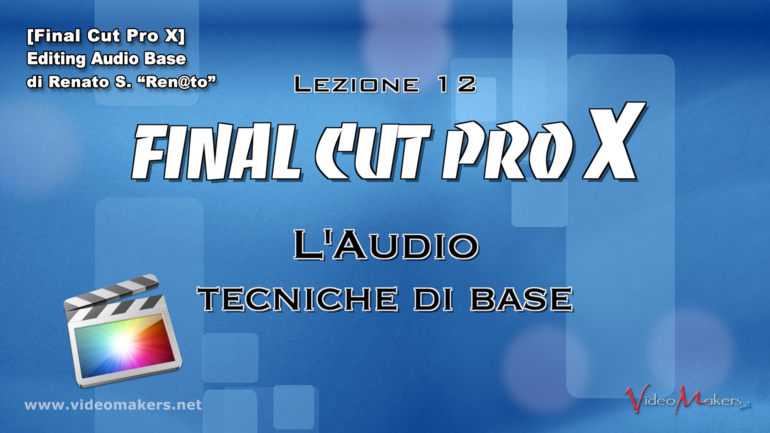 [Final Cut Pro X] Lezione 12 – Editing Audio Base