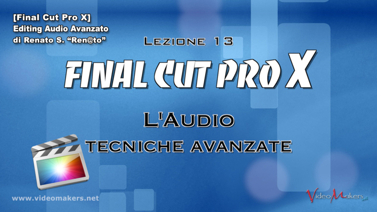 [Final Cut Pro X] Lezione 13 – Editing Audio Avanzato