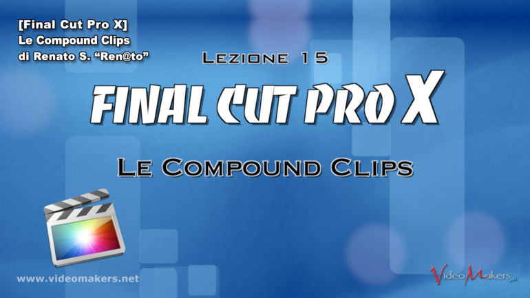 [Final Cut Pro X] Lezione 15 – Compound Clips