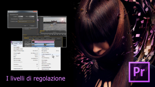 Premiere Pro CS6 - I Livelli Di Regolazione