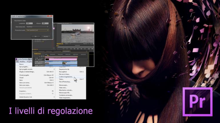Adobe Premiere Pro CS6 – I Livelli Di Regolazione