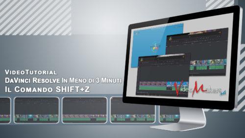 DaVinci Resolve - Il Comando SHIFT+Z